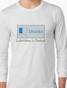 Looked better on Facebook Long Sleeve T-Shirt