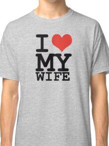 I love my wife Classic T-Shirt