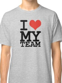 I love my team Classic T-Shirt