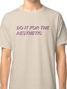 Do It For The Aesthetic Classic T-Shirt