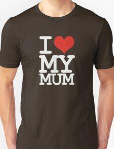 I love my mum Unisex T-Shirt