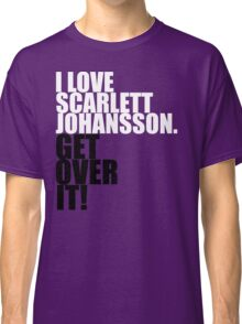 I love Scarlett Johansson. Get over it! Classic T-Shirt