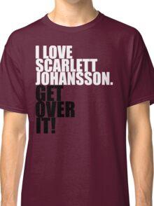 I love Scarlett Johansson. Get over it! Classic T-Shirt