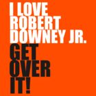 I love Robert Downey Jr. Get over it! by gloriouspurpose