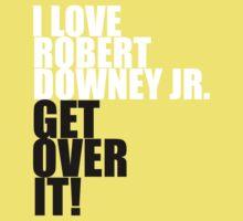 I love Robert Downey Jr. Get over it! One Piece - Short Sleeve