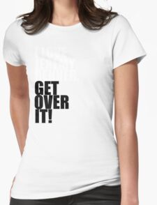 I love Jeremy Renner. Get over it! Womens Fitted T-Shirt