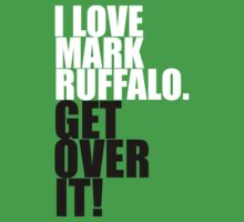 I love Mark Ruffalo. Get over it! by gloriouspurpose