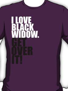 I love Black Widow. Get over it! T-Shirt