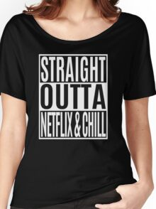 Straight Outta Netflix and Chill Women's Relaxed Fit T-Shirt