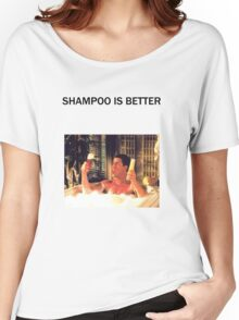 shampoo is better Women's Relaxed Fit T-Shirt