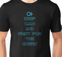 Keep Calm and Fight for the Users Unisex T-Shirt