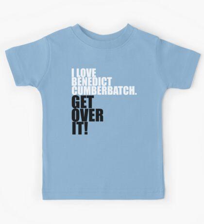 I love Benedict Cumberbatch. Get over it! Kids Tee