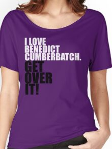 I love Benedict Cumberbatch. Get over it! Women's Relaxed Fit T-Shirt