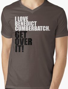 I love Benedict Cumberbatch. Get over it! Mens V-Neck T-Shirt