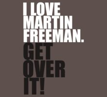 I love Martin Freeman. Get over it! One Piece - Short Sleeve