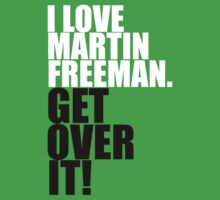 I love Martin Freeman. Get over it! Kids Clothes