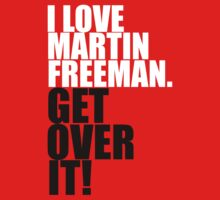 I love Martin Freeman. Get over it! One Piece - Short Sleeve