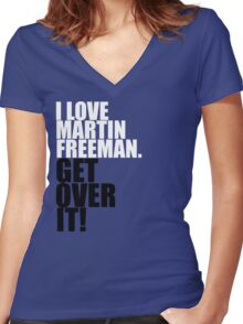 I love Martin Freeman. Get over it! Women's Fitted V-Neck T-Shirt