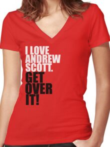 I love Andrew Scott. Get over it! Women's Fitted V-Neck T-Shirt