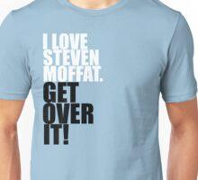 I love Steven Moffat. Get over it! Unisex T-Shirt