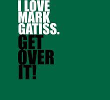 I love Mark Gatiss. Get over it! Unisex T-Shirt