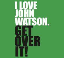 I love John Watson. Get over it! Kids Clothes