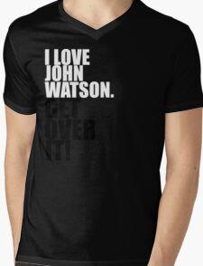 I love John Watson. Get over it! Mens V-Neck T-Shirt