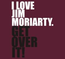 I love Jim Moriarty. Get over it! by gloriouspurpose