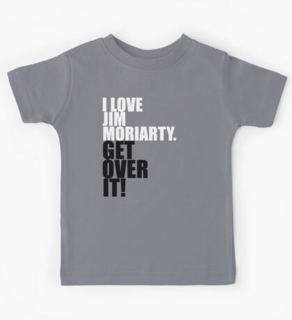 I love Jim Moriarty. Get over it! Kids Tee