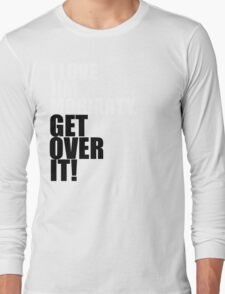 I love Jim Moriarty. Get over it! Long Sleeve T-Shirt