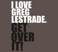 I love Greg Lestrade. Get over it! by gloriouspurpose