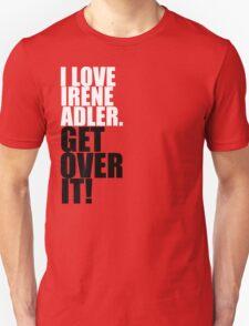 I love Irene Adler. Get over it! T-Shirt
