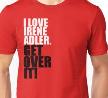 I love Irene Adler. Get over it! Unisex T-Shirt