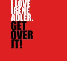 I love Irene Adler. Get over it! Unisex T-Shirt