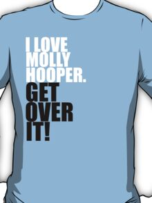 I love Molly Hooper. Get over it! T-Shirt