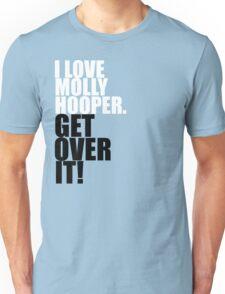 I love Molly Hooper. Get over it! Unisex T-Shirt