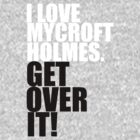 I love Mycroft Holmes. Get over it! by gloriouspurpose