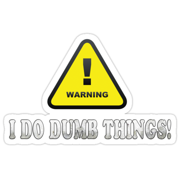 Warning I Do Dumb Things by best-designs