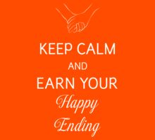 Keep Calm And Earn Your Happy Ending by DanielBevis