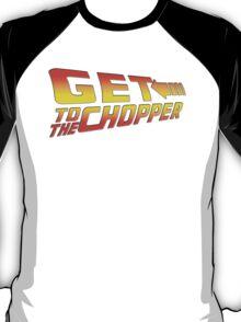 GET TO THE CHOPPER!! T-Shirt