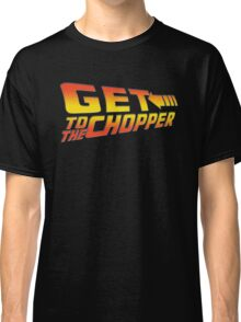GET TO THE CHOPPER!! Classic T-Shirt
