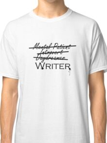 I'm a Writer and That's Okay Classic T-Shirt
