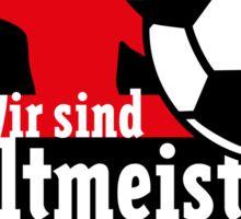 Wir sind Weltmeister! (Germany) Sticker