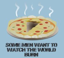 Some men want to watch the world burn- pizza  by GordonBDesigns