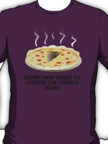 Some men want to watch the world burn- pizza  T-Shirt