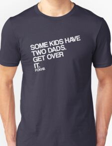 Some Kids Have Two Dads. Get Over It. T-Shirt
