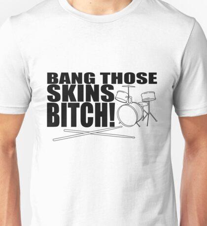 Bang Those Skins Bitch!  Unisex T-Shirt