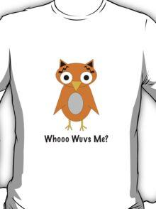 Whooo Wuvs Me? T-Shirt
