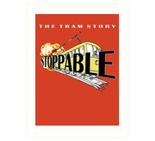 STOPPABLE - the tram story Art Print