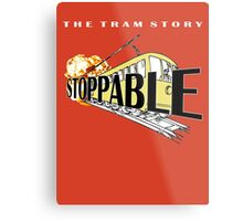 STOPPABLE - the tram story Metal Print
